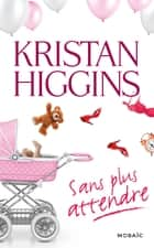 Sans plus attendre ebook by Kristan Higgins