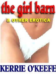 "The Girl Barn: The Best Erotica of Kerrie O'Keefe - The Sizzler Editions ""Best of"" Library #7 ebook by Kerrie O'Keefe"