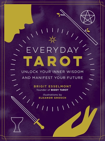 Everyday Tarot - Unlock Your Inner Wisdom and Manifest Your Future ebook by Brigit Esselmont