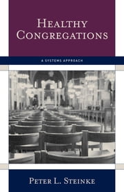 Healthy Congregations - A Systems Approach ebook by Peter L. Steinke