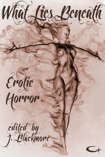What Lies Beneath - Erotic Horror ebook by J. Blackmore