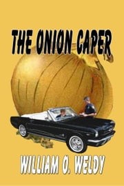 The Onion Caper ebook by William O. Weldy