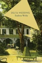 Delta Wedding ebook by Eudora Welty, Michael Schmidt