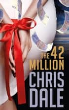 The 42 Million ebook by Chris Dale