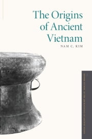 The Origins of Ancient Vietnam ebook by Nam C. Kim