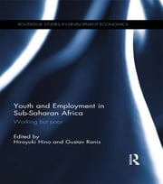 Youth and Employment in Sub-Saharan Africa - Working but Poor ebook by Hiroyuki Hino,Gustav Ranis