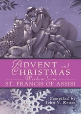 Advent and Christmas Wisdom from St. Francis of Assisi ebook by Kruse, John
