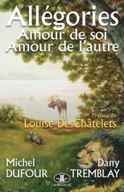 Allégories : Amour de soi, amour de l'autre ebook by Michel Dufour, Dany Tremblay