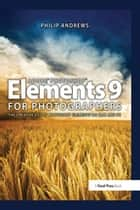Adobe Photoshop Elements 9 for Photographers ebook by Philip Andrews
