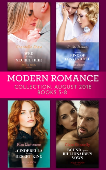 Modern Romance August 2018 Books 5-8 Collection: Wed for His Secret Heir / Tycoon's Ring of Convenience / A Cinderella for the Desert King / Bound by the Billionaire's Vows ekitaplar by Chantelle Shaw,Julia James,Kim Lawrence,Clare Connelly