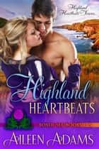 Highland Heartbeats Boxed Set 1: Books 1-3 - Highland Heartbeats Boxed Sets, #1 ebook by Aileen Adams