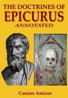 The Doctrines of Epicurus: Annotated ebook by Cassius Amicus