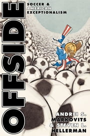 Offside - Soccer and American Exceptionalism ebook by Andrei S. Markovits,Steven L. Hellerman