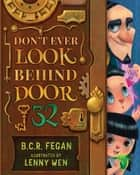 Don't Ever Look Behind Door 32 ebook by B.C.R. Fegan, Lenny Wen