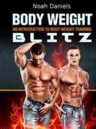 Body Weight Blitz - An Introduction To Body Weight Training ebook by Noah Daniels