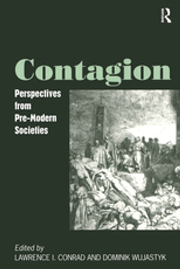 Contagion - Perspectives from Pre-Modern Societies ebook by Lawrence I. Conrad,Dominik Wujastyk