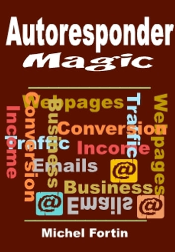 Autoreponder Magic - The Ultimate Collection of Winning Autoresponder Messages To Put Your Web Site On Autopilot ebook by Mark Henz