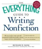 The Everything Guide to Writing Nonfiction: All you need to write and sell exceptional nonfiction books, articles, essays, reviews, and memoirs ebook by Richard D. Bank,Jenna Glatzer