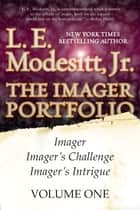 The Imager Portfolio, Volume I - (Imager, Imager's Challenge, Imager's Intrigue) ebook by L. E. Modesitt Jr.