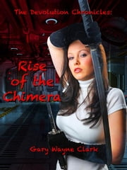 The Devolution Chronicles: Rise of the Chimera ebook by Gary Wayne Clark,Mark Hooper