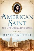 American Saint - The Life of Elizabeth Seton ebook by Joan Barthel, Maya Angelou