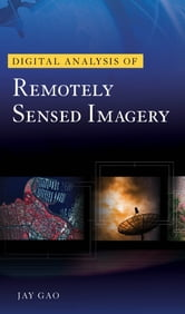 Digital Analysis of Remotely Sensed Imagery ebook by Jay Gao
