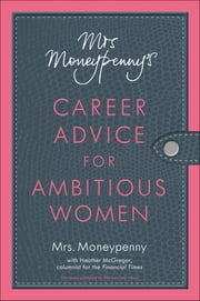 Mrs. Moneypenny's Career Advice for Ambitious Women ebook by Heather Mcgregor,Mrs. Moneypenny