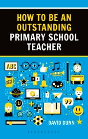 How to be an Outstanding Primary School Teacher 2nd edition ebook by David Dunn