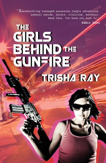 The Girls Behind The Gunfire ebook by Trisha Ray