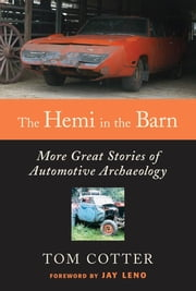 The Hemi in the Barn: More Great Stories of Automotive Archaeology ebook by Tom Cotter,Jay Leno