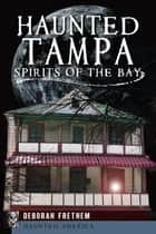 Haunted Tampa ebook by Deborah Frethem