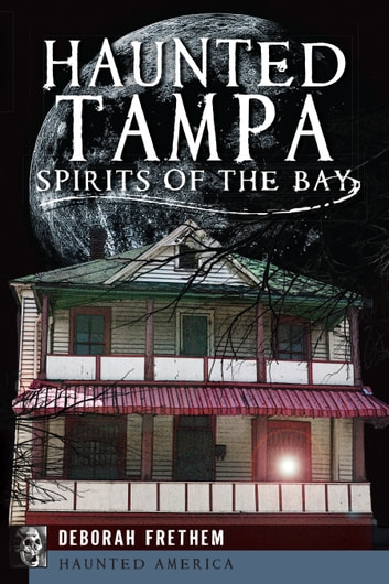 Haunted Tampa - Spirits of the Bay ebook by Deborah Frethem