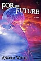 For the Future ebook by Angela White