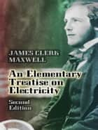 An Elementary Treatise on Electricity ebook by James Clerk Maxwell