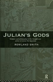 Julian's Gods - Religion and Philosophy in the Thought and Action of Julian the Apostate ebook by Rowland B. E. Smith