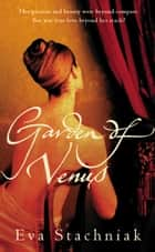 Garden of Venus ebook by Eva Stachniak