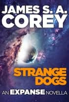 Strange Dogs ebook by James S. A. Corey