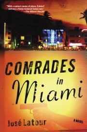 Comrades in Miami - A Novel ebook by José Latour