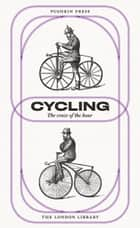 Cycling - The Craze of the Hour ebook by Charles Spencer, George Herschell, M.D.,...