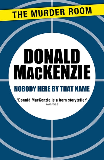 Nobody Here By That Name ebook by Donald MacKenzie