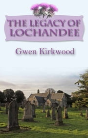 The Legacy of Lochandee ebook by Gwen Kirkwood,David Powell