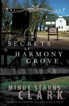 Secrets of Harmony Grove ebook by Mindy Starns Clark