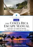 The Costa Rica Escape Manual: Your How-To Guide for Moving, Traveling Through, & Living in Costa Rica ebook by Nadine Pisani