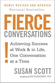 Fierce Conversations - Achieving Success at Work and in Life One Conversation at a Time ebook by Susan Scott