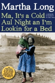 Ma, It's a Cold Aul Night an I'm Lookin for a Bed - A Memoir of Dublin in the 1960s ebook by Martha Long