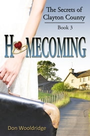 Homecoming: The Secrets of Clayton County Vol. 3 ebook by Don Wooldridge