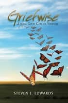 GRIEFWISE ebook by Steven L. Edwards
