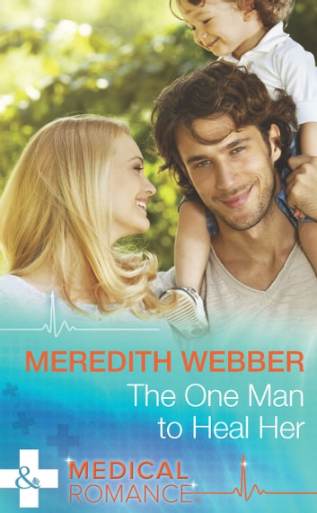 The One Man to Heal Her (Mills & Boon Medical) ebook by Meredith Webber