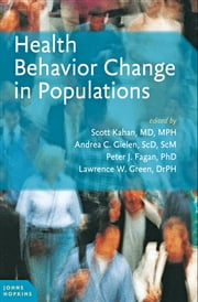 Health Behavior Change in Populations ebook by Scott Kahan,Andrea C. Gielen,Peter J. Fagan,Lawrence W. Green