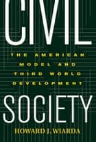 Civil Society - The American Model And Third World Development ebook by Howard Wiarda
